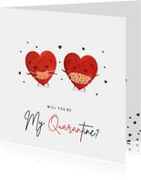 Grappige Corona Valentijnskaart - will you be my quarantine?