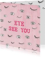 Grappige 'Eye see you' kaart met ogen.  Voor elk moment.