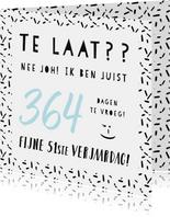 Grappige te laat verjaardagskaart - 364 dagen te vroeg