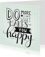 Happy card- Do more of what makes you happy