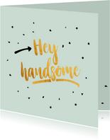 Hey handsome -gold verjaardagskaart