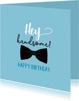 Hey handsome happy birthday -verjaardagskaart