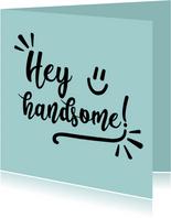 Hey handsome - positive - zomaarkaart