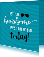 Hey you handome - verjaardagskaart