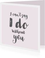I can t say I do without you roze / getuige