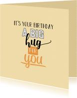 It's you birthday a big hug for you -felicitatiekaart