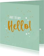 Just to say hello! - happy zomaar kaart