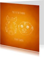"Liefde kaart ""You're the Pumbaa to my Timon"""