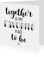 Liefde kaarten - Liefde - Together is my favorite place to be