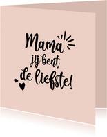 Mama jij bent de liefste - positive - moederdag kaart