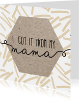Moederdag | I got it form my mama