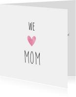 Moederdagkaart met de tekst We love Mom