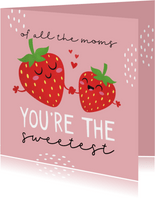 Moederdagkaart of all the moms you're the sweetest aardbeien