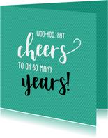 Say cheers to so many years - verjaardagskaart