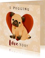 Schattige liefdekaart met pug, hartjes 'I pugging love you!'