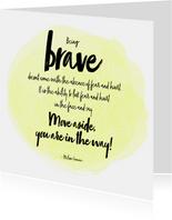Spreukenkaart Being Brave