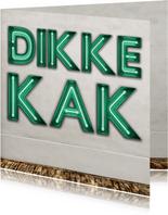 Stoere 'Dikke Kak' kaart met neon letters