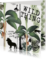 Stoere Liefdeskaart 'WILD THING, I THINK I LOVE YOU'