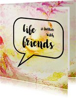 Tekstballon Life is better with friends - SG