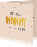 To my magical mummy - gold - moederdag kaart