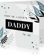 Vaderdagkaart voor de liefste daddy to be met blaadjes