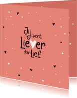 Valentijn Jij bent liever dan lief