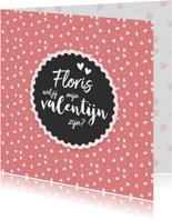Valentijn - wil jij mijn valentijn zijn naam