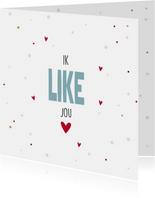 Valentijnskaart ik like jou