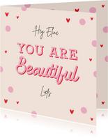 Valentijnskaart vriendschap you are beautiful hartjes