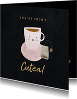 Valentijnskaart you're such a cu-tea theekopje