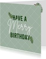 Verjaardag kerstkaart Merry Birthday met dennentakje groen