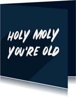 Verjaardagskaart holy moly you're old man aanpasbaar