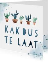 Verjaardagskaart kak dus te laat met cactussen