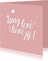 Verjaardagskaart tekst lang leve lieve jij