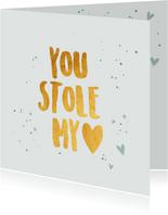 You stole my heart - gold - Valentijnskaart