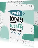 Zomaar kaart jongen quote make today worth remembering