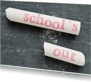 SCHOOL-S OUT op wit krijtje