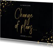 Uitnodiging change of plans zwart met gouden spetters