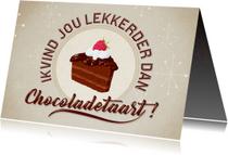 ik vind jou lekkerder dan chocoladetaart