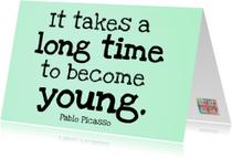 It takes a long time
