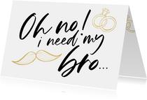 Karte Frage Trauzeuge 'Oh no! I need my bro...'