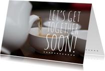 Let's get together soon!