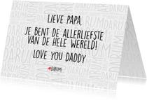 lieve papa,  je bent de allerliefste van de hele wereld!