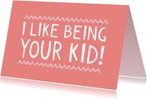 Moederdagkaart grappig tekst I like being you kid