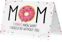 Moederdagkaart Mom I donut know what I would do without you
