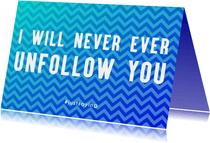 Liefde kaarten - Never Unfollow