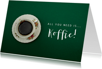 Sterktekaart - All you need is koffie
