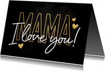 Stijlvolle moederdag kaart mama I love you goud en zwart