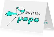 Vaderdag kaarten - Vaderdag Super Papa