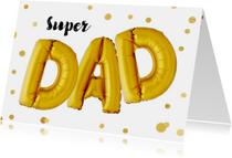 Vaderdagkaart Super DAD ballonnen goud